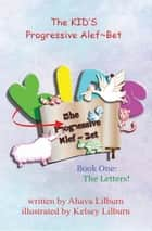 The KID'S Progressive Alef~Bet: Book One - The Letters ebook by Minister 2 Others, Ahava Lilburn, Kelsey Lilburn