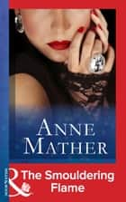 The Smouldering Flame (Mills & Boon Modern) 電子書 by Anne Mather