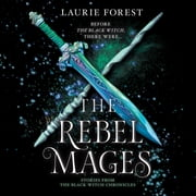 The Rebel Mages audiobook by Laurie Forest