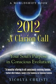 2012: A Clarion Call - Your Soul's Purpose in Conscious Evolution ebook by Nicolya Christi