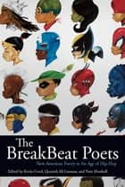 The BreakBeat Poets - New American Poetry in the Age of Hip-Hop ebook by Kevin Coval, Quraysh Ali Lansana, Nate Marshall