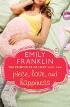 Piece, Love, and Happiness ebook by Emily Franklin