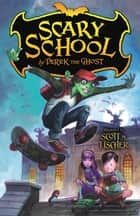 Scary School ebook by Derek the Ghost,Scott M. Fischer