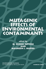 Mutagenic effects of environmental contaminants ebook by Sutton, H.E.