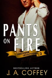 Pants on Fire - Southern Seductions, #2 eBook by J.A. Coffey