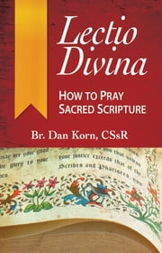 Lectio Divina - How to Pray Sacred Scripture ebook by Daniel Korn, CSSR