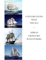 Conversations with the Sea ebook by Adrian Poniatowski
