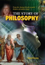 The Story of Philosophy - From the Ancient Greeks to Great Thinkers of Modern Times ebook by Anne Rooney