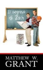 Il segreto di Zach ebook by Matthew W. Grant
