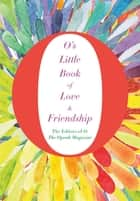 O's Little Book of Love and Friendship ebook by The Editors of O, the Oprah Magazine
