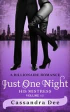 Just One Night - A Billionaire Romance ebook by Cassandra Dee