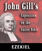 John Gill's Exposition on the Entire Bible-Book of Ezekiel ebook by John Gill