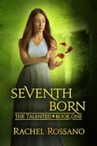 Seventh Born - The Talented, #1 ebook by Rachel Rossano