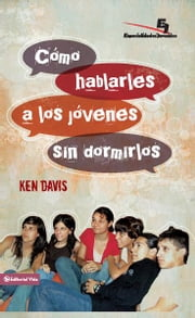Como hablarles a los jóvenes sin dormirlos - A Step-by-Step Guide for Improving Your Talks ebook by Ken Davis