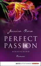 Perfect Passion - Berauschend - Roman ebook by Jessica Clare