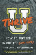 U Thrive - How to Succeed in College (and Life) ebook by Dan Lerner, Alan Schlechter