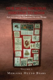 OUR MULTI-NATIONAL HERITAGE TO ADAM, ANCESTORS OF MERLENE HUTTO BYARS, Volume 1 ebook by Merlene Hutto Byars