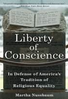 Liberty of Conscience - In Defense of America's Tradition of Religious Equality ebook by Martha Nussbaum