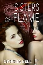 Sisters of Flame ebook by Ophelia Bell