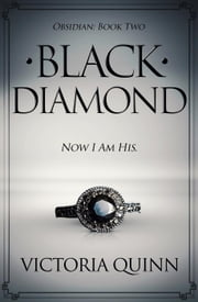 Black Diamond - Obsidian, #2 ebook by Victoria Quinn