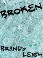 Broken ebook by Brandy Leigh