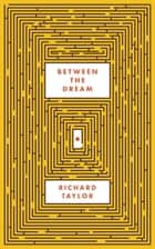 Between The Dream ebook by Richard Taylor Jr