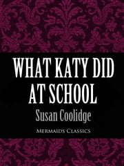 What Katy Did At School (Mermaids Classics) ebook by Susan Coolidge