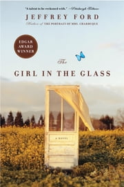 The Girl in the Glass - A Novel ebook by Jeffrey Ford