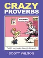 Crazy Proverbs ebook by Scott Wilson