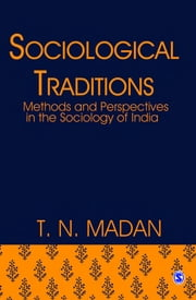 Sociological Traditions - Methods and Perspectives in the Sociology of India ebook by T N Madan