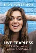 Live Fearless - A Call to Power, Passion, and Purpose ebook by Sadie Robertson, Louie Giglio