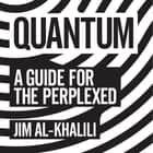 Quantum - A Guide For The Perplexed audiobook by Jim Al-Khalili