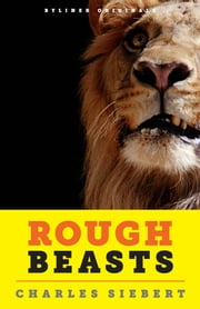 Rough Beasts: The Zanesville Zoo Massacre, One Year Later ebook by Charles Siebert