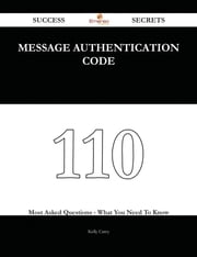 Message Authentication Code 110 Success Secrets - 110 Most Asked Questions On Message Authentication Code - What You Need To Know ebook by Kelly Carey