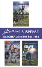 Harlequin Love Inspired Suspense October 2018 - Box Set 1 of 2 - Battle Tested\Amish Christmas Secrets\Grave Peril ebook by Laura Scott, Debby Giusti, Mary Alford