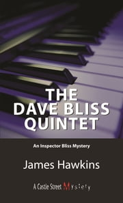 The Dave Bliss Quintet - An Inspector Bliss Mystery ebook by James Hawkins