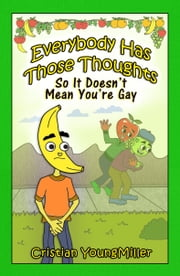 Everybody Has Those Thoughts So It Doesn't Mean You're Gay ebook by Cristian YoungMiller