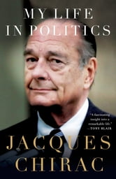 My Life in Politics ebook by Jacques Chirac