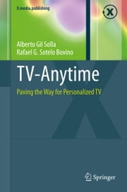 TV-Anytime - Paving the Way for Personalized TV ebook by Alberto Gil Solla, Rafael G. Sotelo Bovino