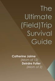 The Ultimate (Field) Trip Survival Guide ebook by Catherine McGrew Jaime