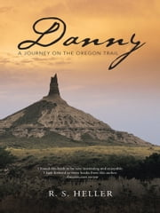 Danny - A Journey on the Oregon Trail ebook by R. S. Heller