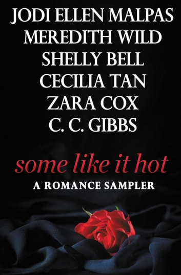 Some Like It Hot - A FREE sampler featuring an exclusive excerpt from Jodi Ellen Malpas' WITH THIS MAN and more! ebook by Jodi Ellen Malpas,Meredith Wild,Shelly Bell,Cecilia Tan,Zara Cox,C.C. Gibbs