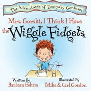 Mrs. Gorski, I Think I Have The Wiggle Fidgets (Reading Rockets Recommended, Parents' Choice Award Winner) - TDAH ADHD ADHS ADD , Creativity, and Intelligence ebook by Barbara Esham