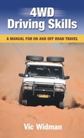 4WD Driving Skills: A Manual for On and Off Road Travel - A Manual for On and Off Road Travel ebook by Vic Widman