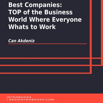 Best Companies: TOP of the Business World Where Everyone Whats to Work audiobook by Can Akdeniz,Introbooks Team