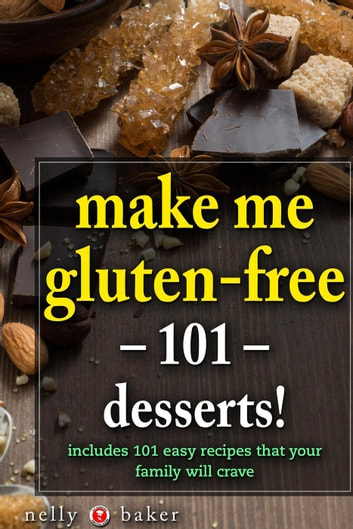 Make Me Gluten-free - 101 desserts! - My Cooking Survival Guide, #2 ebook by Nelly Baker