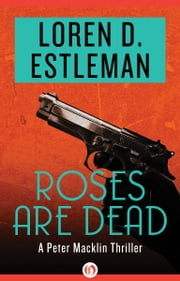 Roses Are Dead ebook by Loren D. Estleman