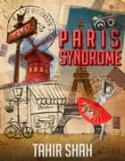 PARIS SYNDROME ebook by TAHIR SHAH