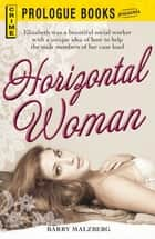 The Horizontal Woman ebook by Barry Malzberg