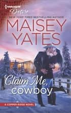 Claim Me, Cowboy - A Fake Relationship Western Romance ebook by Maisey Yates